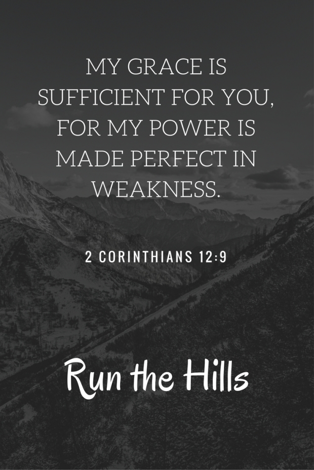 My Grace is Sufficient for you, for my power is made perfect in weakness.