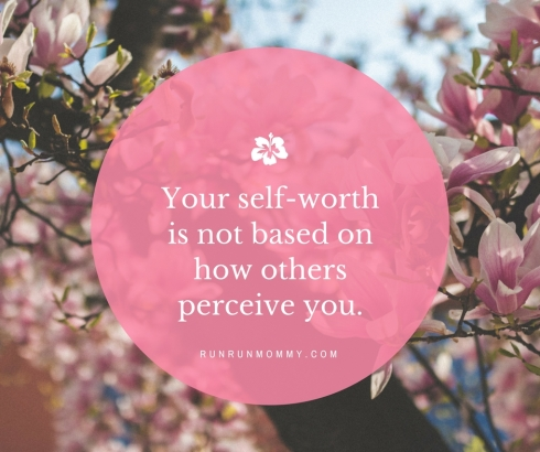 Your self-worth is not based on how others perceive you.