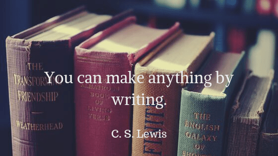 You can make anything by writing.
